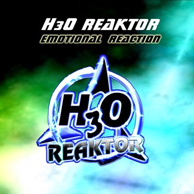 H3O Reaktor Emotional reaction